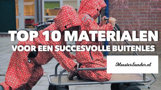 Top 10 materialen voor succesvolle buitenles